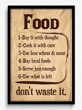 Seven Rays Food Don T Waste It Framed Paper Print Quotes Motivation Music Posters In India Buy Art Film Design Movie Music Nature And Educational Paintings Wallpapers At Flipkart Com