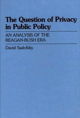 The Question of Privacy in Public Policy: An Analysis of the Reagan-Bush Era(English, Hardcover, David Baggins, David Sadofsky)