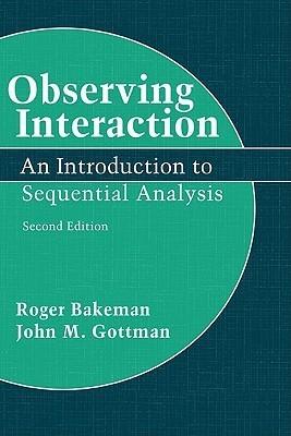 Observing Interaction: An Introduction to Sequential Analysis Second edition Edition(English, Hardcover, Emeritus Professor John M Gottman PhD Roger Bakeman Gottman Bakeman)