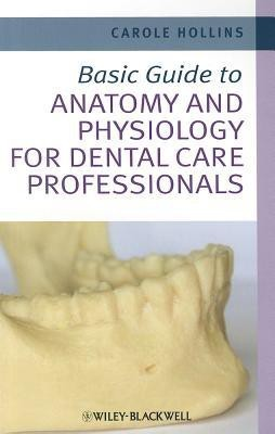 Basic Guide to Anatomy and Physiology for Dental Care Professionals(English, Paperback, Carole Hollins)