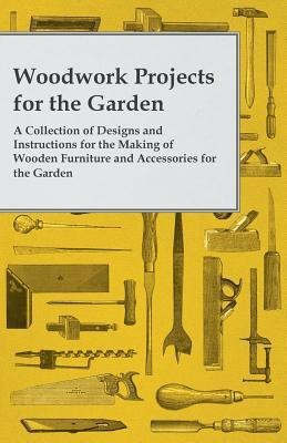 Woodwork Projects for the Garden; A Collection of Designs and Instructions for the Making of Wooden Furniture and Accessories for the Garden(English, Paperback, Anon)