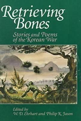 Retrieving Bones: Stories and Poems of the Korean War(English, Paperback, Philip K Jason)