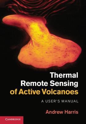 Thermal Remote Sensing of Active Volcanoes: A User's Manual(English, Hardcover, Andrew Harris)
