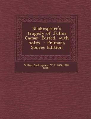 an analysis of the william shakespeares tragedy of julius caesar Literary analysis of the tragedy of julius caesar william shakespeare wrote his play the tragedy of julius caesar, so that his readers could have an idea of the lives, wars, and conflicts during the roman times.