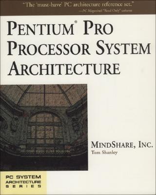 Pentium Pro Processor System Architecture (PC System Architecture Series)(English, Paperback, Inc. MindShare, Tom Shanley, Inc. MindShare)