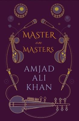 Master on Masters(English, Hardcover, Amjad Ali Khan)