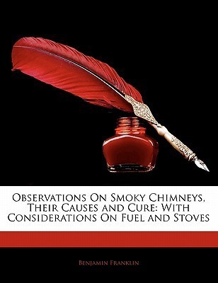 Observations On Smoky Chimneys, Their Causes and Cure: With Considerations On Fuel and Stoves(English, Paperback, Benjamin Franklin)