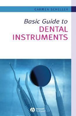 Basic Guide to Dental Instruments (Basic Guide Dentistry Series)(English, Paperback, Carmen Scheller, Ms Carmen Scheller Dublin Dental School, Hospital Republic Of Ireland)
