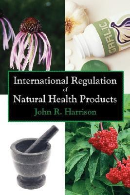 International Regulation of Natural Health Products(Law014010, Paperback, John R. Harrison)