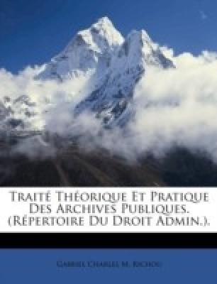 Trait Thorique Et Pratique Des Archives Publiques. (Rpertoire Du Droit Admin.).(French, Paperback, Gabriel Charles M. Richou)