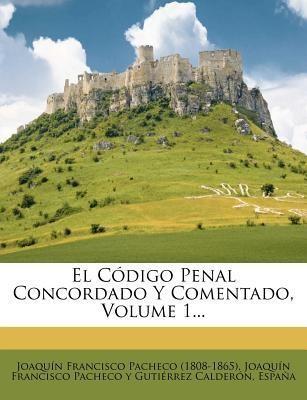 El Codigo Penal Concordado Y Comentado, Volume 1...(Spanish, Paperback, Joaqu N. Francisco Pacheco (1808-1865), Espa A., Espana) Flipkart