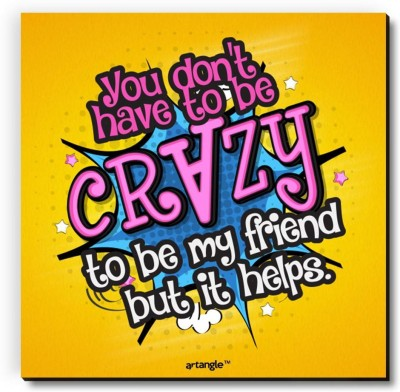 Seven Rays You Don't Have To Be Crazy To Be My Friend But It Helps Fridge Magnet Pack of 1