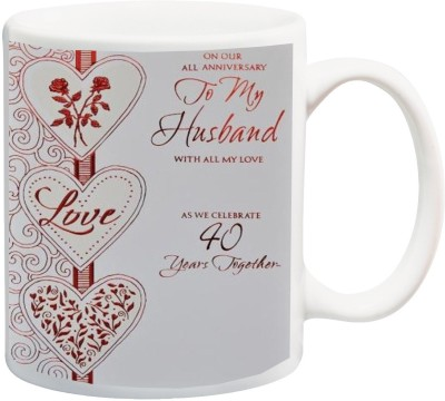 ME&YOU Gift For Hubby;On Our All Anniversary to My Husband With All my Love As We Celebrate 40Years Togrther Love HD Print Ceramic Mug(325 ml)