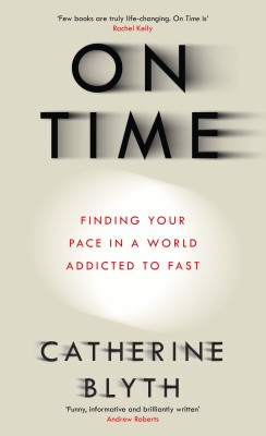 On Time - Finding Your Pace in a World Addicted to Fast(English, Paperback, Catherine Blyth)