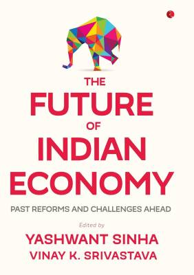 THE FUTURE OF INDIAN ECONOMY : Past Reforms and Challenges Ahead