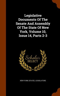 Legislative Documents Of The Senate And Assembly Of The State Of New York, Volume 10, Issue 14, Parts 2-3(English, Hardcover, New York (State). Legislature)