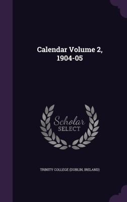 Calendar Volume 2, 1904-05(English, Hardcover, Ireland) Trinity College (Dublin)