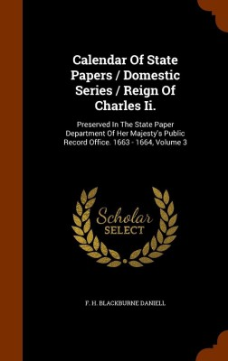 Calendar Of State Papers / Domestic Series / Reign Of Charles Ii.(English, Hardcover, F. H. Blackburne Daniell)