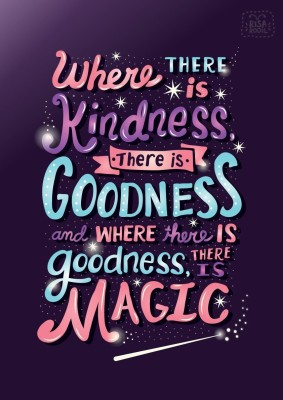 Where there is kindness there is goodness and where there is goodness there is MAGIC Fine Art Print(18 inch X 12 inch)  available at flipkart for Rs.185