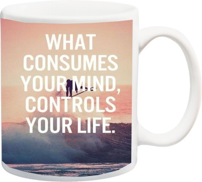 ME&YOU Motivational Inspirational Quotes (IZ17-VK-MU-0665) What Consumes Your Mind Printed Ceramic Mug(325 ml)