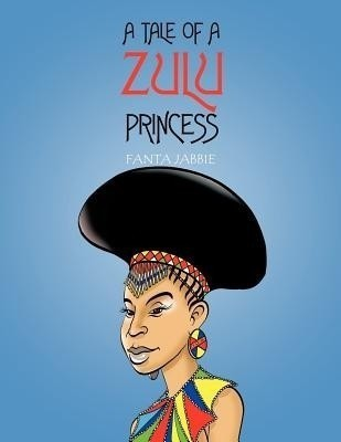 A Tale of A Zulu Princess(English, Paperback, JABBIE FANTA)