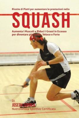 Ricette Di Piatti Per Aumentare Le Prestazioni Nello Squash(Italian, Paperback, Correa (Nutrizionista Sportivo Certifica)