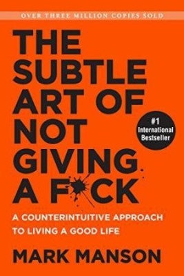 The Subtle Art of Not Giving a F*ck : A Counterintuitive Approach to Living a Good Life(English, Paperback, Mark Manson)