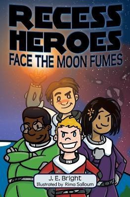 Recess Heroes Face the Moon Fumes(English, Paperback, Bright J E)