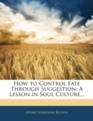 How to Control Fate Through Suggestion(English, Paperback / softback, Brown Henry Harrison)