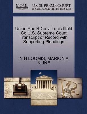 Union Pac R Co V. Louis Ilfeld Co U.S. Supreme Court Transcript of Record with Supporting Pleadings(English, Paperback / softback, Loomis N H)