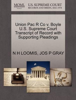 Union Pac R Co V. Boyle U.S. Supreme Court Transcript of Record with Supporting Pleadings(English, Paperback / softback, Loomis N H)