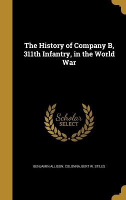 The History of Company B, 311th Infantry, in the World War(English, Hardback, Colonna Benjamin Allison)