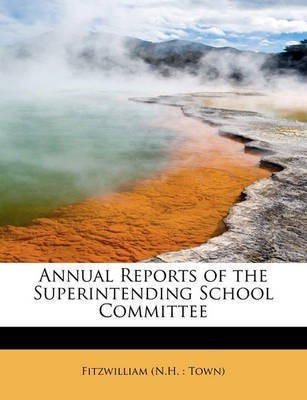 Annual Reports of the Superintending School Committee(English, Paperback / softback, (N H Town) Fitzwilliam)