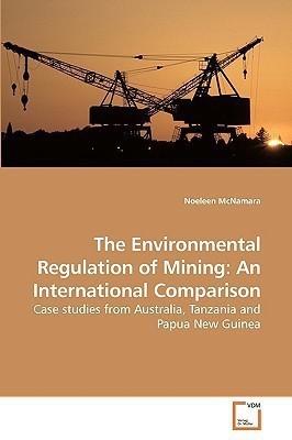 The Environmental Regulation of Mining: An International Comparison: Case studies from Australia, Tanzania and Papua New Guinea(English, Paperback, Noeleen McNamara)