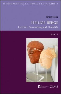Heilige Berge: Exzellenz - Entzauberung - Absurdität. Band 1.(German, Paperback, Jürgen Stillig)