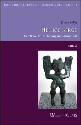 Heilige Berge: Exzellenz - Entzauberung - Absurdität. Band 3.(German, Paperback, Jürgen Stillig)
