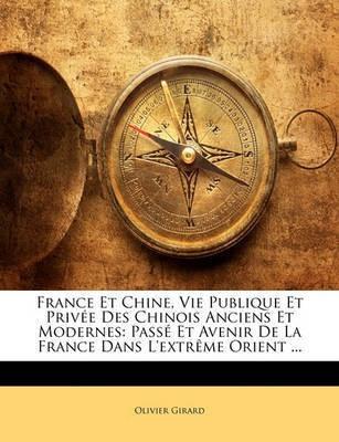 France Et Chine, Vie Publique Et Privee Des Chinois Anciens Et Modernes(English, Paperback, Girard Olivier)