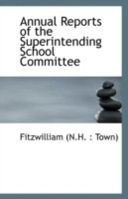 Annual Reports of the Superintending School Committee(English, Paperback, (N H Town) Fitzwilliam)