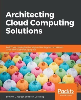 Architecting Cloud Computing Solutions(English, Paperback, L. Jackson Kevin)