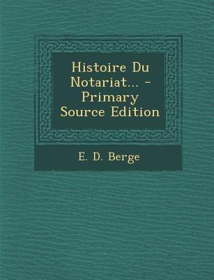 Histoire Du Notariat...(French, Paperback, Berge E D)