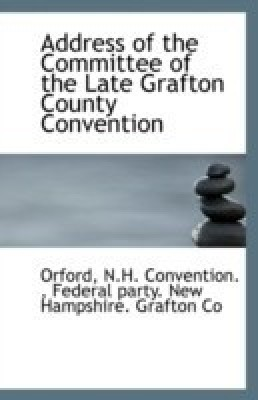 Address of the Committee of the Late Grafton County Convention(English, Paperback, Convention Orford N H)