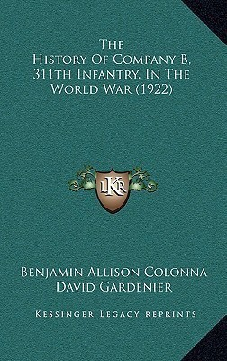 The History of Company B, 311th Infantry, in the World War (1922)(English, Hardcover, unknown)