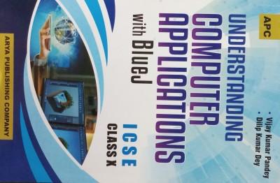 APC ICSE UNDERSTANDING COMPUTER APPLICATIONS WITH BLUEJ CLASS-X (REVISED EDITION)(English, Paperback, VIJAY KUMAR PANDEY, DILIP KUMAR DEY)