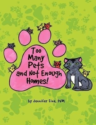 Too Many Pets and Not Enough Homes!(English, Paperback, Fine DVM Jennifer)