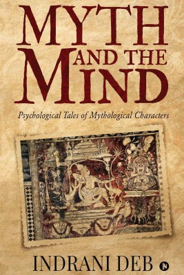 Myth and the Mind(English, Paperback, Indrani Deb)