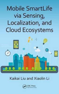 Mobile SmartLife via Sensing, Localization, and Cloud Ecosystems(English, Hardcover, Liu Kaikai)