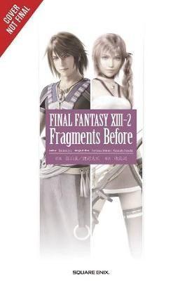 Final Fantasy XIII-2: Fragments Before(English, Paperback, Eishima Jun)