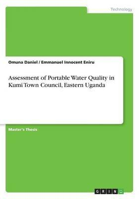 Assessment of Portable Water Quality in Kumi Town Council, Eastern Uganda(English, Paperback, Eniru Emmanuel Innocent)