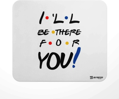 Jbn I'll be there for you | Premium Gaming Mousepad | Anti-Slip Rubber Base Mousepad(Multicolor)