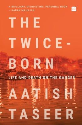 The Twice-Born: Life and Death on the Ganges(English, Paperback, Aatish Taseer)